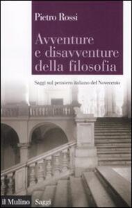 Avventure e disavventure della filosofia. Saggi sul pensiero italiano del Novecento - Pietro Rossi - copertina