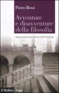 Libro Avventure e disavventure della filosofia. Saggi sul pensiero italiano del Novecento Pietro Rossi
