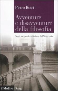 Avventure e disavventure della filosofia. Saggi sul pensiero italiano del Novecento.pdf