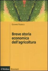 Breve storia economica dell'agricoltura - Giovanni Federico - copertina