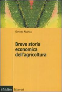 Foto Cover di Breve storia economica dell'agricoltura, Libro di Giovanni Federico, edito da Il Mulino