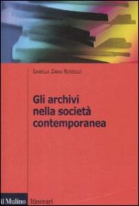 Libro Gli archivi nella società contemporanea Isabella Zanni Rosiello