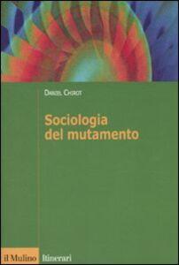 Libro Sociologia del mutamento. Come cambiano le società Daniel Chirot