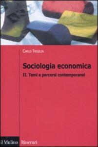 Sociologia economica. Vol. 2: Temi e percorsi contemporanei. - Carlo Trigilia - copertina