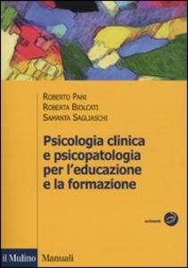 Libro Psicologia clinica e psicopatologia per l'educazione e la formazione Roberto Pani , Roberta Biolcati , Samantha Sagliaschi