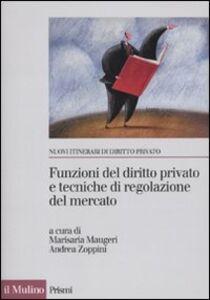 Libro Funzioni del diritto privato e tecniche di regolazione del mercato