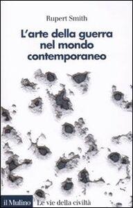 Foto Cover di L' arte della guerra nel mondo contemporaneo, Libro di Rupert Smith, edito da Il Mulino