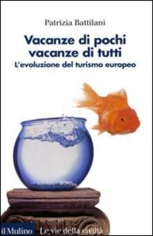 Vacanze di pochi, vacanze di tutti. L'evoluzione del turismo europeo - Patrizia Battilani - copertina
