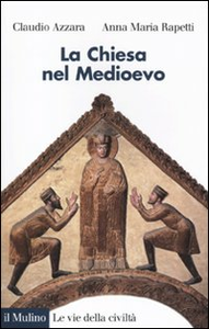 Libro La Chiesa nel Medioevo Claudio Azzara , Anna M. Rapetti