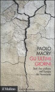 Gli ultimi giorni. Stati che crollano nell'Europa del Novecento - Paolo Macry - copertina