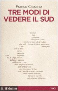 Foto Cover di Tre modi di vedere il Sud, Libro di Franco Cassano, edito da Il Mulino