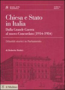 Libro Chiesa e Stato in Italia dalla grande guerra al nuovo concordato (1914-1984). Con CD-ROM Roberto Pertici