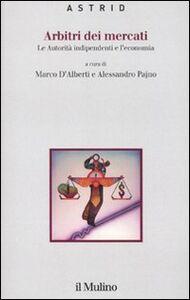 Foto Cover di Arbitri dei mercati. Le autorità indipendenti e l'economia, Libro di  edito da Il Mulino