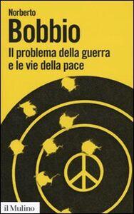 Libro Il problema della guerra e le vie della pace Norberto Bobbio