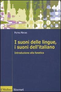 I suoni delle lingue, i suoni dell'italiano. Introduzione alla fonetica