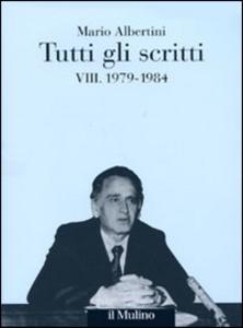 Libro Tutti gli scritti. Vol. 8: 1979-1984. Mario Albertini