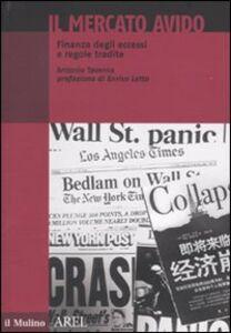 Foto Cover di Il mercato avido. Finanza degli eccessi e regole tradite, Libro di Antonio Taverna, edito da Il Mulino