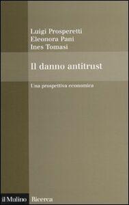 Libro Il danno antitrust. Una prospettiva economica Luigi Prosperetti , Eleonora Pani , Ines Tomasi