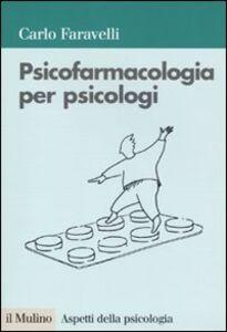 Foto Cover di Psicofarmacologia per psicologi, Libro di Carlo Faravelli, edito da Il Mulino
