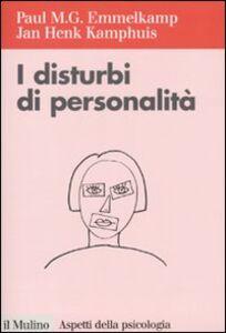 Foto Cover di I disturbi della personalità, Libro di Paul M. Emmelkamp,Jan H. Kamphuis, edito da Il Mulino
