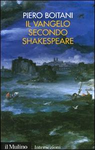 Libro Il Vangelo secondo Shakespeare Piero Boitani
