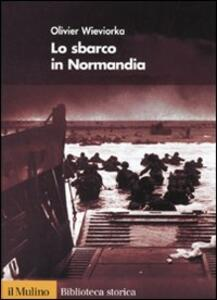 Lo sbarco in Normandia - Olivier Wieviorka - copertina