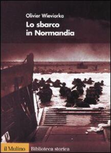 Libro Lo sbarco in Normandia Olivier Wieviorka