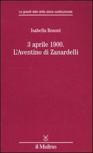 3 aprile 1900. L'Aventino di Zanardelli - Isabella Rosoni - copertina