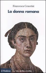 La donna romana. Modelli e realtà - Francesca Cenerini - copertina