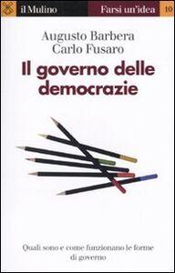 Libro Il governo delle democrazie Augusto Barbera , Carlo Fusaro
