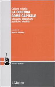 La cultura come capitale. Consumi, produzioni, politiche, identità - copertina