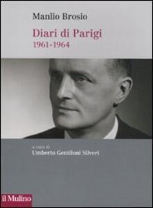 Diari di Parigi (1961-1964) - Manlio Brosio - copertina
