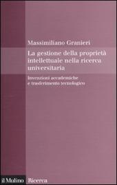 La gestione della proprietà intellettuale nella ricerca universitaria. Invenzioni accademiche e trasferimento tecnologico