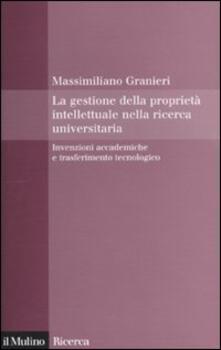 La gestione della proprietà intellettuale nella ricerca universitaria. Invenzioni accademiche e trasferimento tecnologico.pdf