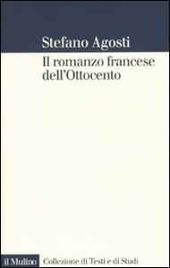 Il romanzo francese dell'Ottocento. Lingue forme genealogia - Stefano Agosti - copertina