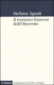 Libro Il romanzo francese dell'Ottocento. Lingue forme genealogia Stefano Agosti
