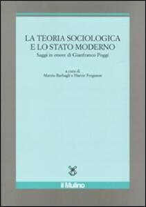 La teoria sociologica e lo stato moderno. Saggi in onore di Gianfranco Poggi