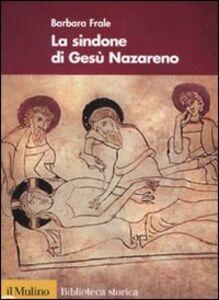 Foto Cover di La Sindone di Gesù Nazareno, Libro di Barbara Frale, edito da Il Mulino
