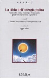 Libro La sfida dell'energia pulita. Ambiente, clima e energie rinnovabili: problemi economici e giuridici
