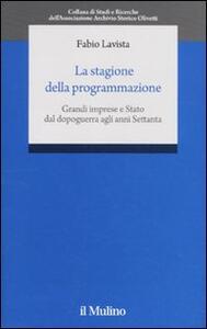 La stagione della programmazione. Grandi imprese e Stato dal dopoguerra agli anni Settanta - Fabio Lavista - copertina