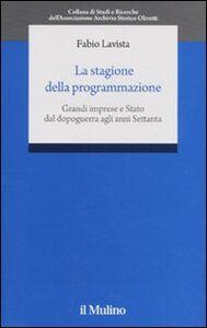 Libro La stagione della programmazione. Grandi imprese e Stato dal dopoguerra agli anni Settanta Fabio Lavista