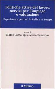 Libro Politiche attive del lavoro, servizi per l'impiego e valutazione. Esperienze e percorsi in Italia e in Europa
