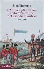 L' Africa e gli africani nella formazione del mondo atlantico. 1400-1800