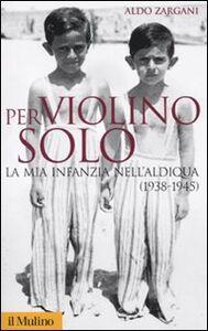 Foto Cover di Per violino solo. La mia infanzia nell'aldiqua (1938-1945), Libro di Aldo Zargani, edito da Il Mulino