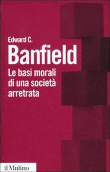 Le basi morali di una società arretrata - Edward C. Banfield - copertina