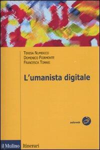 L' umanista digitale - Domenico Fiormonte,Teresa Numerico,Francesca Tomasi - copertina