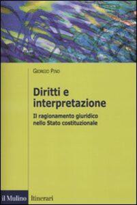 Libro Diritti e interpretazione. Il ragionamento giuridico nello Stato costituzionale Giorgio Pino