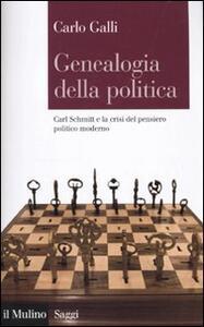 Genealogia della politica. Carl Schmitt e la crisi del pensiero politico moderno - Carlo Galli - copertina