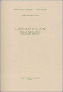 Libro Il processo di Isidoro. Roma e Alessandria nel primo secolo Adriano Magnani