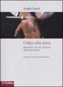 Libro Colpo alla nuca. Memorie di una vittima del terrorismo Sergio Lenci